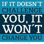 if-it-doesnt-challenge-you-it-wont-change-you-quote-1